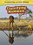 Classifying Mammals, Andrew Solway and Heinemann Library Staff, 1432923668