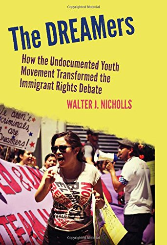 The DREAMers: How the Undocumented Youth Movement Transformed the Immigrant Rights Debate