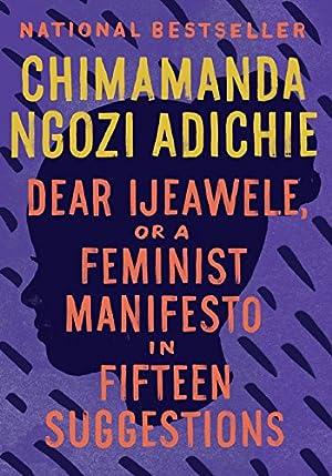 Dear Ijeawele, or A Feminist Manifesto in Fifteen Suggestions Chimamanda Ngozi Adichie