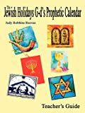 The Jewish Holidays G-D's Prophetic Calendar, Judy Robbins Reeves, 140336737X
