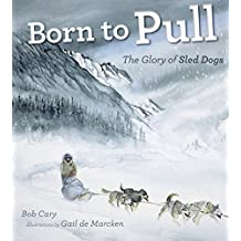 Born to Pull: The Glory of Sled Dogs
