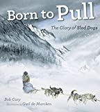 img - for Born to Pull: The Glory of Sled Dogs book / textbook / text book