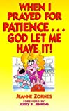 img - for When I Prayed for Patience by Jeanne Zornes (2000-03-07) book / textbook / text book