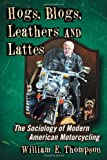 Hogs, Blogs, Leathers and Lattes: The Sociology of Modern American Motorcycling (English Edition)