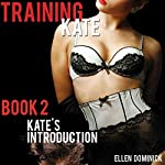 Kate's Introduction: Training Kate: The Submission of a Maid, Book 2 | Ellen Dominick