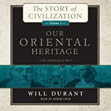 Our Oriental Heritage: The Story of Civilization, Volume 1 Audiobook by Will Durant Narrated by Robin Field