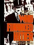 Who Financed Hitler - The Secret Funding of Hitler's Rise to Power 1919-1933