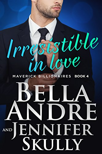 Irresistible In Love (The Maverick Billionaires, Book 4)