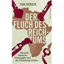 Der Fluch des Reichtums: Warlords, Konzerne, Schmuggler und die Plünderung Afrikas (German Edition)