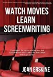 Watch Movies, Learn Screenwriting, Joan Erskine, 0978820711