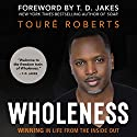 Wholeness: Winning in Life from the Inside Out Audiobook by Touré Roberts, T. D. Jakes - foreword Narrated by Touré Roberts