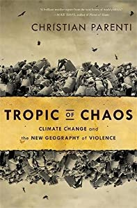 Tropic of Chaos: Climate Change and the New Geography of Violence by Nation Books