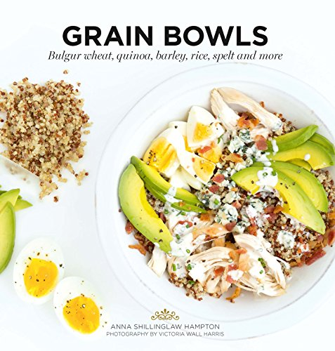 Grain Bowls: Bulgur Wheat, Quinoa, Barley, Rice, Spelt and More (Ready to Eat) by Anna Shillinglaw Hampton