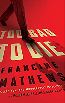 Too Bad to Die: A Novel by [Mathews, Francine]