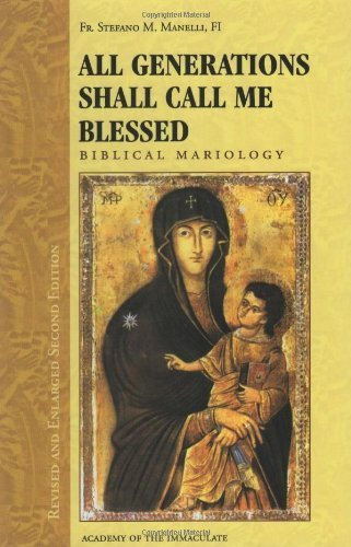 All Generations Shall Call Me Blessed: Biblical Mariology (Revised and Enlarged Second Edition) by Fr. Stefano M. Manelli FI (2005-05-04)