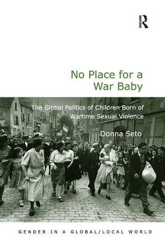 No Place for a War Baby: The Global Politics of Children born of Wartime Sexual Violence (Gender in a Global/Local World