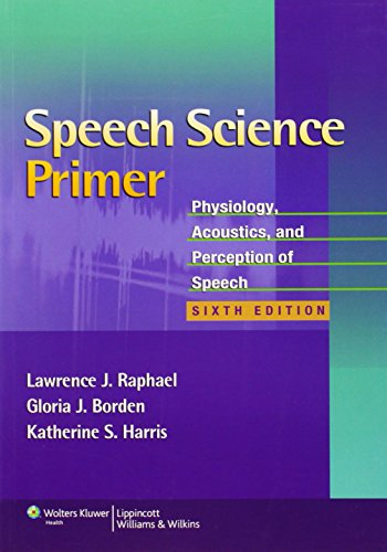 Speech Science Primer Physiology Acoustics and Perception of Speech