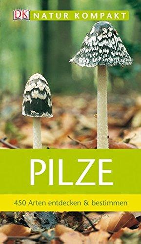 Pilze: 450 Arten entdecken & bestimmen (Natur kompakt)