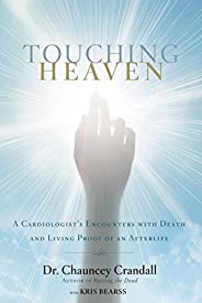 Touching Heaven: A Cardiologist's Encounters with Death and Living Proof of an After