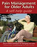 Pain Management for Older Adults, Thomas Hadjistavropoulos and Heather D. Hadjistavropoulos, 0931092701