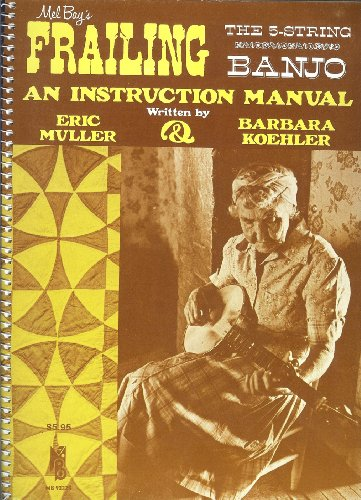 Mel Bay's Frailing the 5-String Banjo: An instruction Manual (Six String Banjo Book)