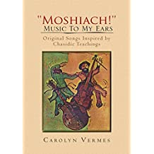 ''Moshiach!'' - Music to My Ears: Original Songs Inspired by Chasidic Teachings
