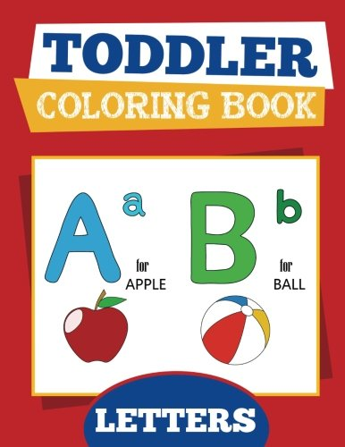 Toddler Coloring Book: Letters: Baby and Preschool Activity Book for Kids Age 2-4 for Fun Early Learning of the Alphabet for Teachers and ... (Early Learning Activity Books) (Volume 1) ()
