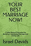 YOUR BEST MARRIAGE NOW!: 7 Great Biblical Principles For Building A Successful Marriage And Family Life