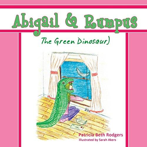Abigail & Rumpus (The Green Dinosaur) (Christian Military Family Series)