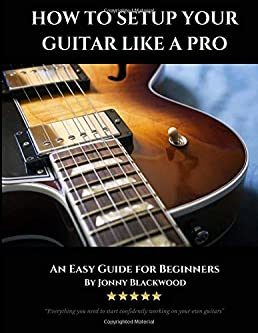 how to setup your guitar like a pro an easy guide for beginners rh amazon com Windows Advanced Settings Eset Advanced Setup