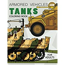 Armored Vehicles and Tanks Coloring Book: Military Adults Coloring Book Stress Relieving Unique Design