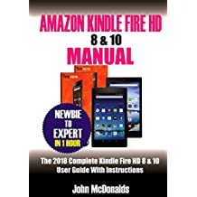 Amazon Kindle Fire HD 8 & 10 Manual: 2018 Complete Kindle Fire HD 8 & 10 User Guide with Instructions