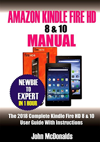 amazon com amazon kindle fire hd 8 10 manual 2018 complete rh amazon com amazon kindle fire hd 8 user manual amazon kindle fire hd manual pdf