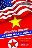 United States Diplomacy with North Korea and Vietnam: Explaining Failure and Success