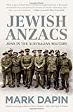 "Mark Dapin, ""Jewish Anzacs: Jews in the Australian Military"" (New South Press, 2017)"