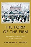 "Abraham A. Singer, ""The Form of the Firm: A Normative Political Theory of the Corporation"" (Oxford UP, 2018)"