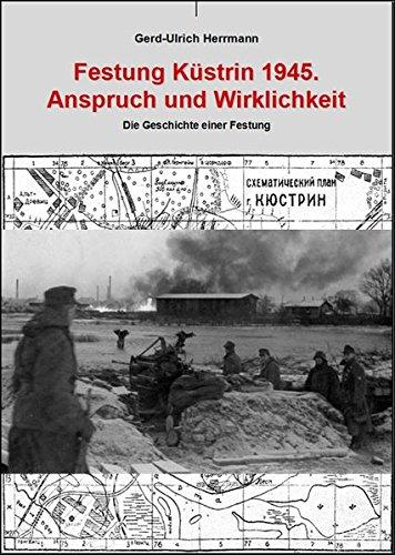 Festung Küstrin 1945.: Anspruch und Wirklichkeit