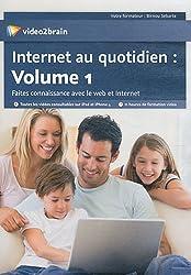 Internet au Quotidien : Volume 1 - Faites Connaissance avec le Web et Internet