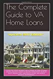 The Complete Guide to VA Home Loans: A Guide for Service Members and Veterans on Using Veterans Affairs Loan Entitlements to Become Homeowners, Increase Equity, Minimize Debt, Earn Passive Income,