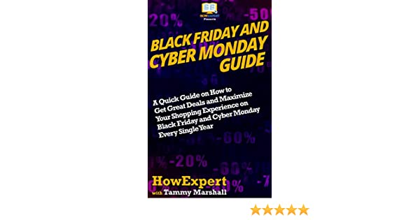 Amazon Com Black Friday And Cyber Monday Guide A Quick Guide On How To Get Great Deals And Maximize Your Shopping Experience On Black Friday And Cyber Monday Every Single Year Ebook Howexpert