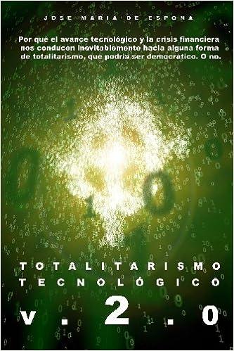 Totalitarismo Tecnologico Version 2.0: Por qué el avance tecnológico y la crisis financiera nos lleva inevitablemente al totalitarismo: Amazon.es: De Espona, Jose Maria: Libros