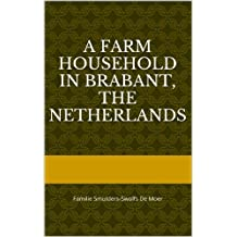 A Farm Household in Brabant, The Netherlands: Familie Smulders-Swolfs De Moer (Dutch Edition)