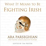 What It Means to Be Fighting Irish: Ara Parseghian and Notre Dame's Greatest Players