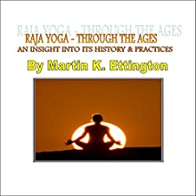 Raja Yoga -Through the Ages: The Yoga Discovery Series, Book 3 Audiobook by Martin Ettington Narrated by Martin K. Ettington