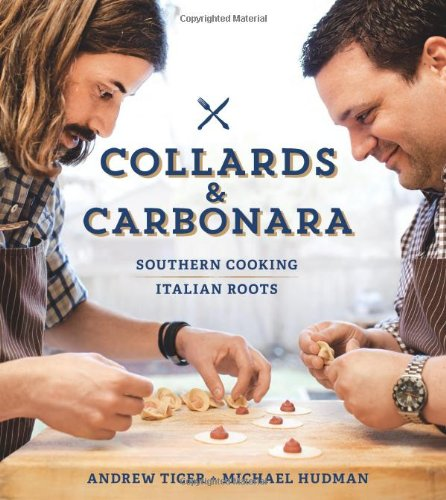 Collards & Carbonara: Southern Cooking, Italian Roots by Michael Hudman, Andy Ticer