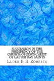 Succession in the Presidency of the Church of Jesus Christ of Latter Day Saints, Elder B. H. Roberts, 148485635X