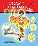 Draw Superheroes in 4 Easy Steps: Then Write a Story (Drawing in 4 Easy Steps)