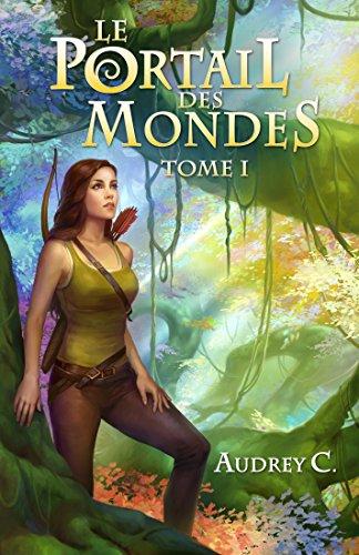 Le Portail des Mondes: Tome 1 (French Edition)