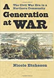 A Generation at War: The Civil War Era in a Northern Community
