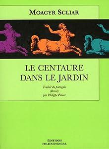 """Afficher """"Le centaure dans le jardin"""""""